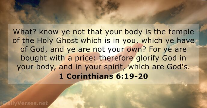 What? know ye not that your body is the temple of the… 1 Corinthians 6:19-20