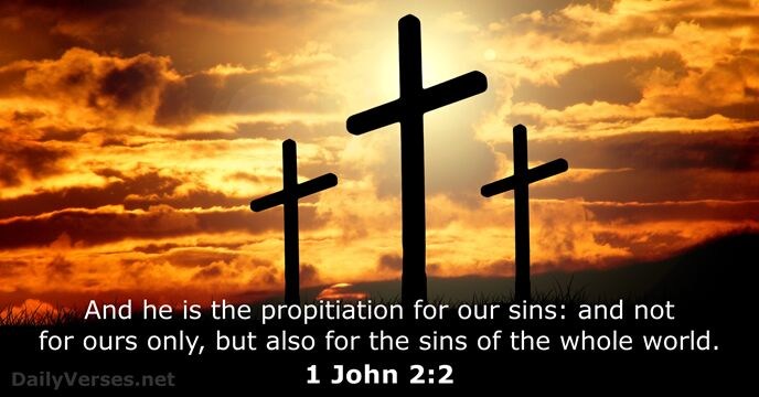 And he is the propitiation for our sins: and not for ours… 1 John 2:2