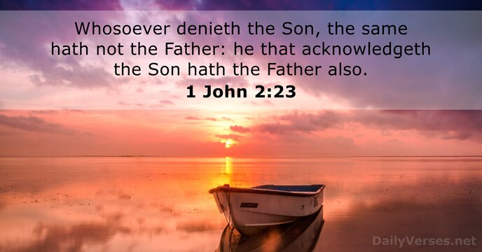 Whosoever denieth the Son, the same hath not the Father: he that… 1 John 2:23