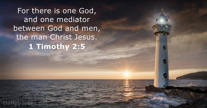 For there is one God, and one mediator between God and men… 1 Timothy 2:5