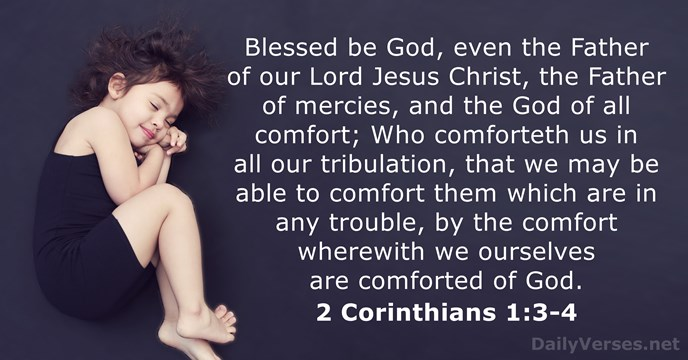 Blessed be God, even the Father of our Lord Jesus Christ, the… 2 Corinthians 1:3-4