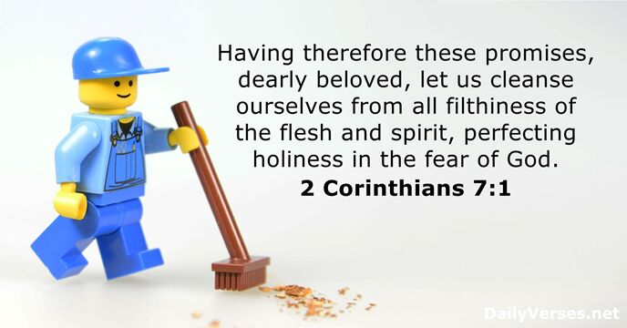 Having therefore these promises, dearly beloved, let us cleanse ourselves from all… 2 Corinthians 7:1