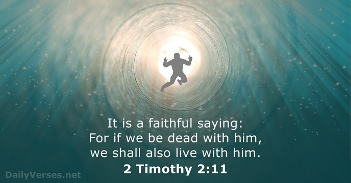 It is a faithful saying: For if we be dead with him… 2 Timothy 2:11