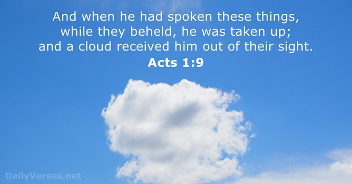 And when he had spoken these things, while they beheld, he was… Acts 1:9
