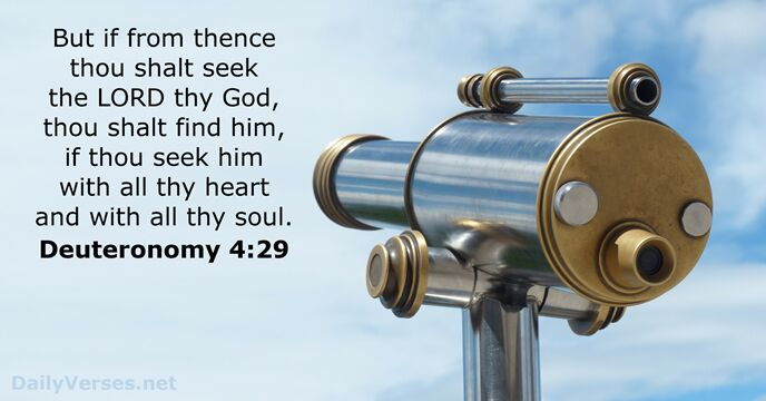 But if from thence thou shalt seek the Lord thy God, thou… Deuteronomy 4:29
