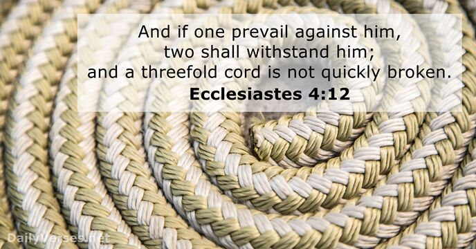 And if one prevail against him, two shall withstand him; and a… Ecclesiastes 4:12