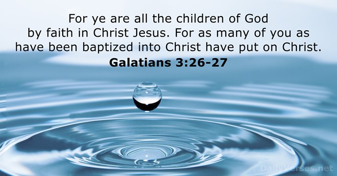 For ye are all the children of God by faith in Christ… Galatians 3:26-27
