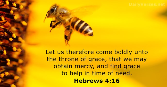 Let us therefore come boldly unto the throne of grace, that we… Hebrews 4:16