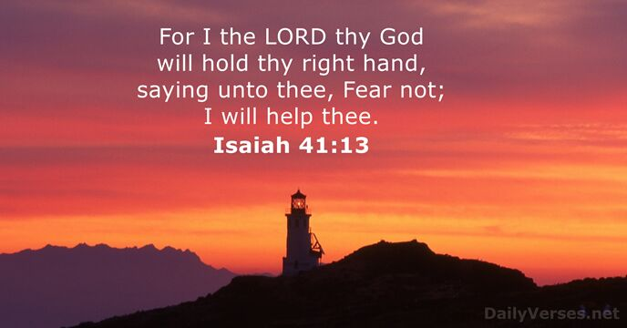 For I the Lord thy God will hold thy right hand, saying… Isaiah 41:13