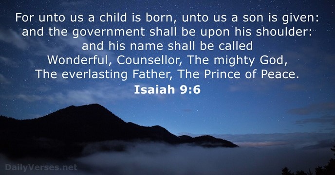 For unto us a child is born, unto us a son is… Isaiah 9:6