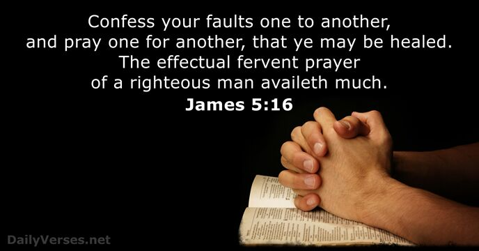 Confess your faults one to another, and pray one for another, that… James 5:16