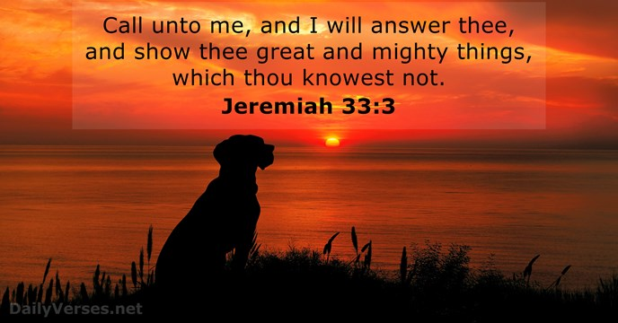 Call unto me, and I will answer thee, and show thee great… Jeremiah 33:3