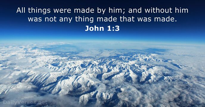 All things were made by him; and without him was not any… John 1:3