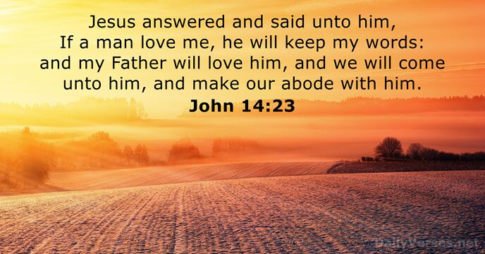 Jesus answered and said unto him, If a man love me, he… John 14:23