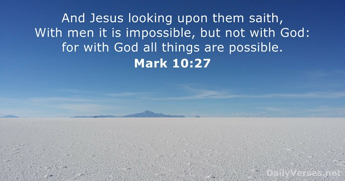 And Jesus looking upon them saith, With men it is impossible, but… Mark 10:27