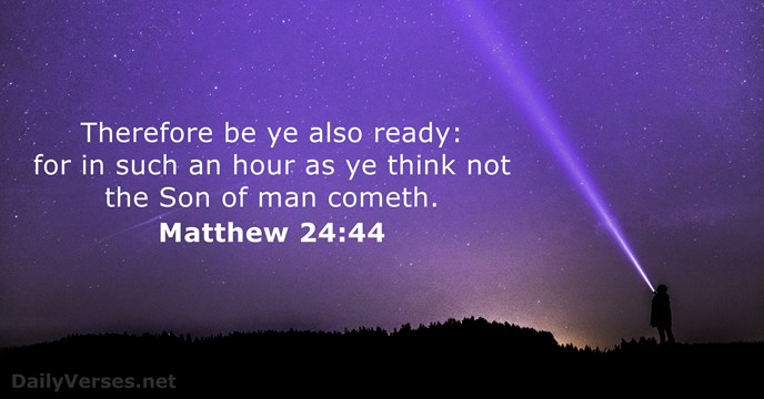 Therefore be ye also ready: for in such an hour as ye… Matthew 24:44