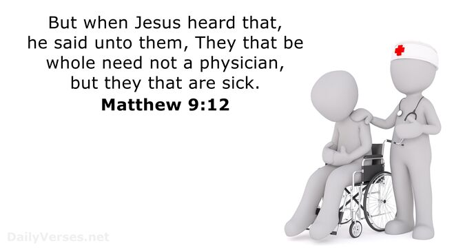 But when Jesus heard that, he said unto them, They that be… Matthew 9:12