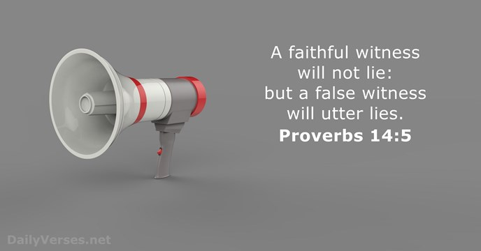 A faithful witness will not lie: but a false witness will utter lies. Proverbs 14:5