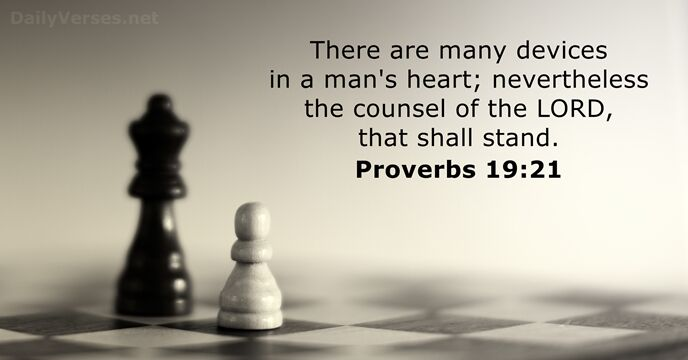 There are many devices in a man's heart; nevertheless the counsel of… Proverbs 19:21