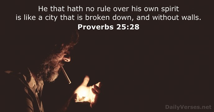 He that hath no rule over his own spirit is like a… Proverbs 25:28
