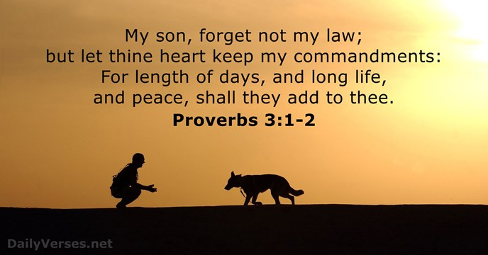 My son, forget not my law; but let thine heart keep my… Proverbs 3:1-2