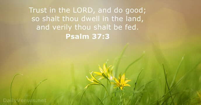 Trust in the Lord, and do good; so shalt thou dwell in… Psalm 37:3