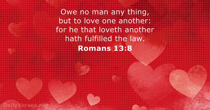 Owe no man any thing, but to love one another: for he… Romans 13:8