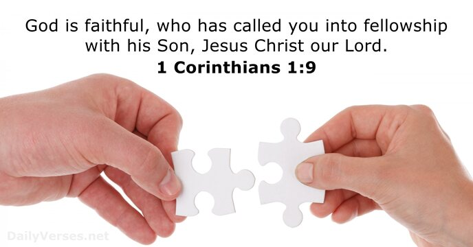God is faithful, who has called you into fellowship with his Son… 1 Corinthians 1:9