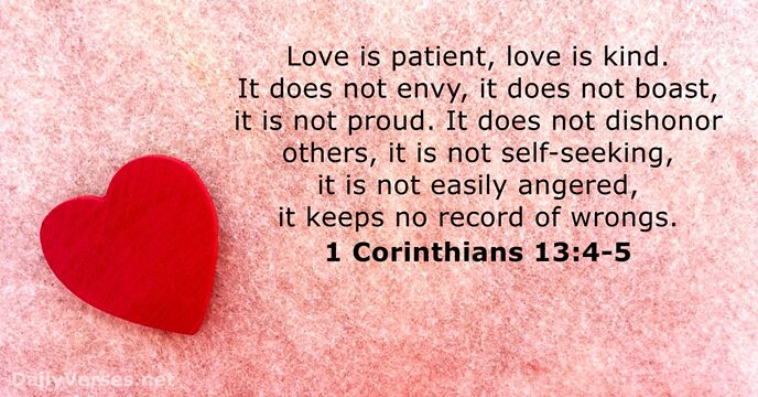 Love is patient, love is kind. It does not envy, it does… 1 Corinthians 13:4-5