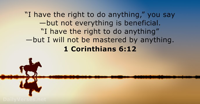 """I have the right to do anything,"" you say—but not everything is… 1 Corinthians 6:12"