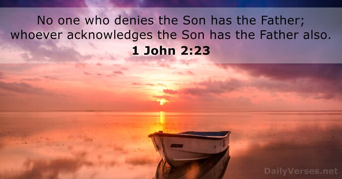 No one who denies the Son has the Father; whoever acknowledges the… 1 John 2:23