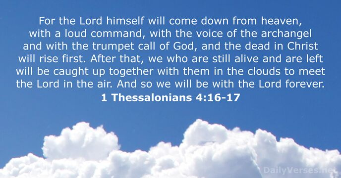 For the Lord himself will come down from heaven, with a loud… 1 Thessalonians 4:16-17