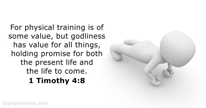For physical training is of some value, but godliness has value for… 1 Timothy 4:8