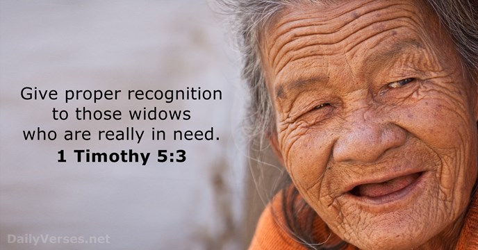 Give proper recognition to those widows who are really in need. 1 Timothy 5:3