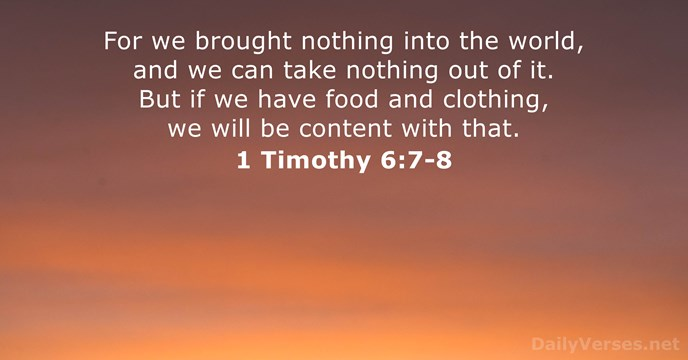 For we brought nothing into the world, and we can take nothing… 1 Timothy 6:7-8