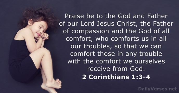 Praise be to the God and Father of our Lord Jesus Christ… 2 Corinthians 1:3-4