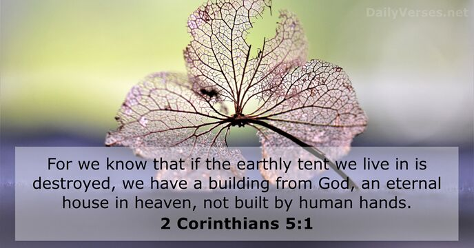For we know that if the earthly tent we live in is… 2 Corinthians 5:1
