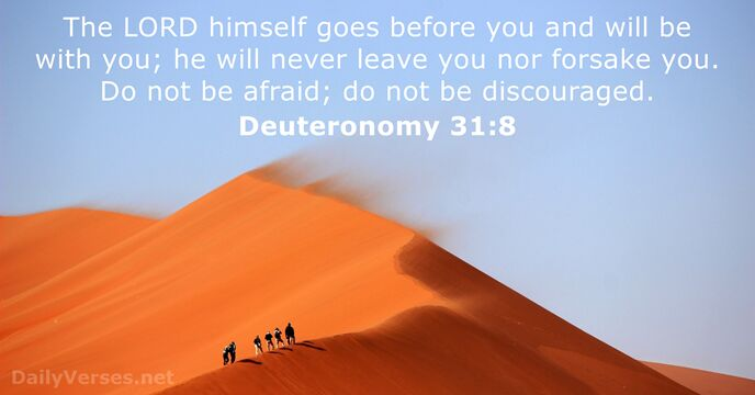 The Lord himself goes before you and will be with you; he… Deuteronomy 31:8