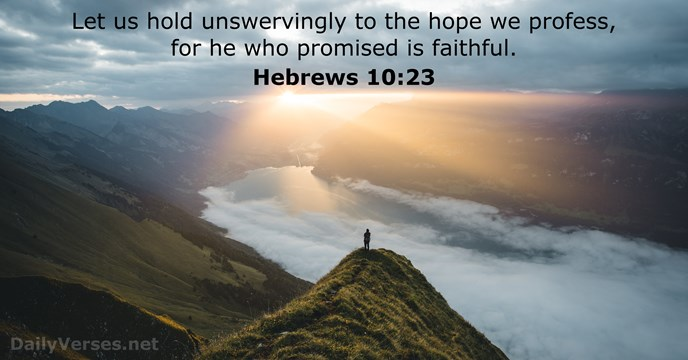 Let us hold unswervingly to the hope we profess, for he who… Hebrews 10:23