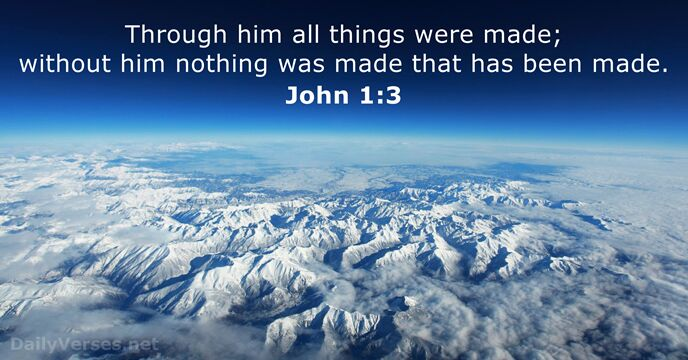 Through him all things were made; without him nothing was made that… John 1:3