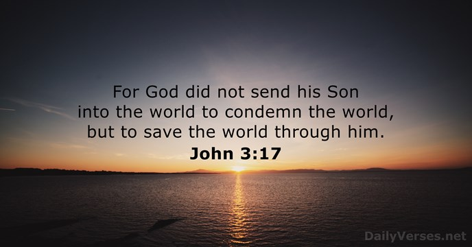 For God did not send his Son into the world to condemn… John 3:17