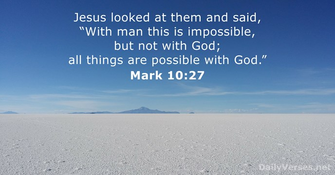 "Jesus looked at them and said, ""With man this is impossible, but… Mark 10:27"