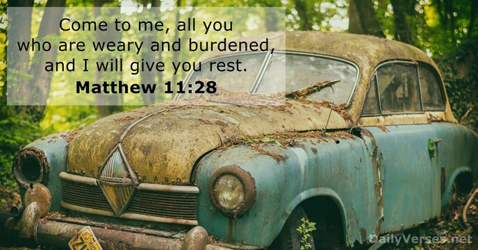 Come to me, all you who are weary and burdened, and I… Matthew 11:28