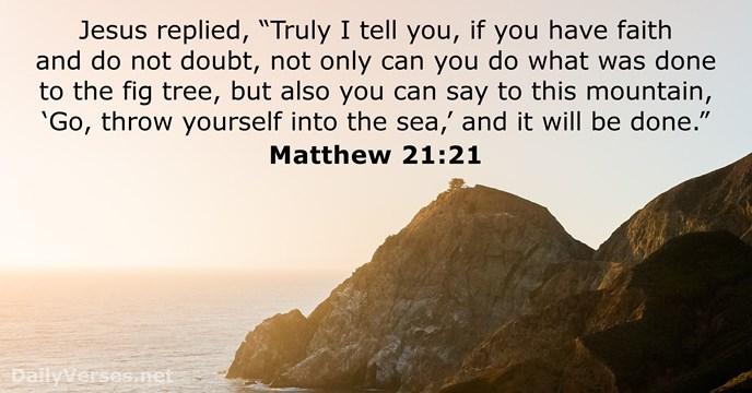 Matthew 21:21 - ESV - Bible verse of the day - DailyVerses net
