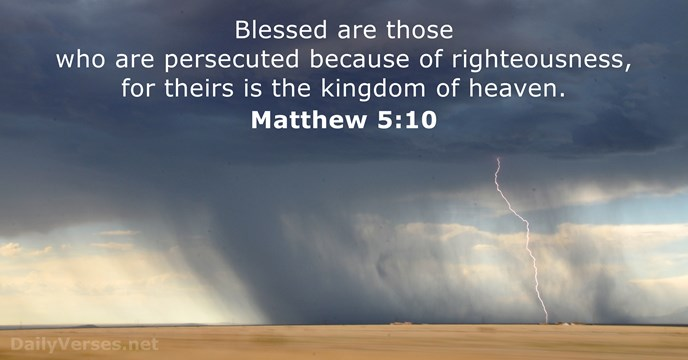 Blessed are those who are persecuted because of righteousness, for theirs is… Matthew 5:10