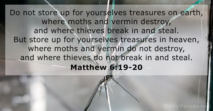 July 9, 2019 - Bible verse of the day - Matthew 6:19-20