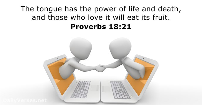 The tongue has the power of life and death, and those who… Proverbs 18:21