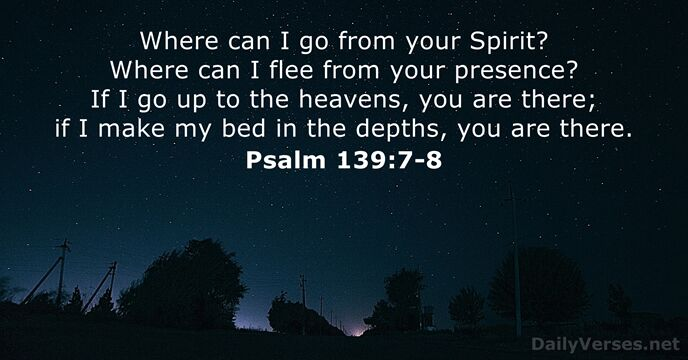 August 5, 2018 - Bible verse of the day - Psalm 139:7-8