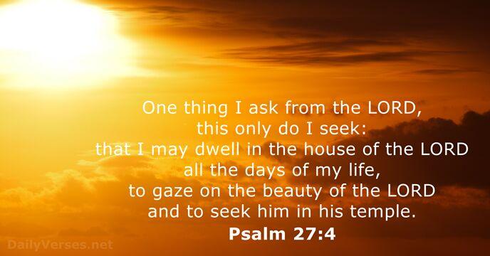 July 13, 2019 - Bible verse of the day - Psalm 27:4 - DailyVerses net