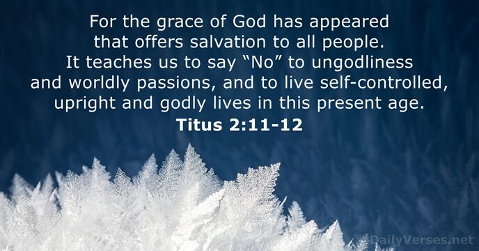 September 7, 2019 - Bible verse of the day - Titus 2:11-12